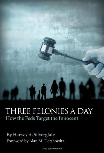 Three Felonies a Day How the Feds Target the Innocent  2009 edition cover