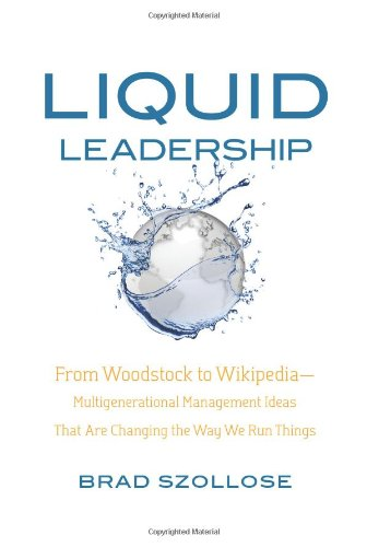 Liquid Leadership From Woodstock to Wikipedia-Multi-Generational Management Ideas that Are Changing the Way We Run Things  2010 edition cover