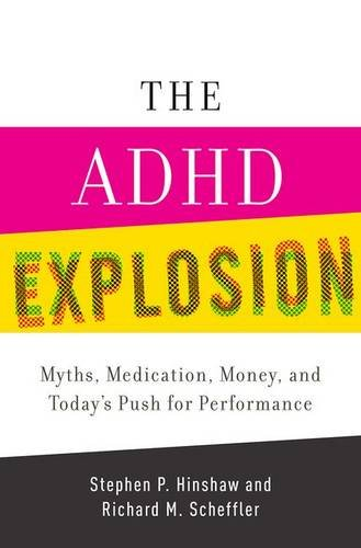 ADHD Explosion Myths, Medication, Money, and Today's Push for Performance  2014 edition cover