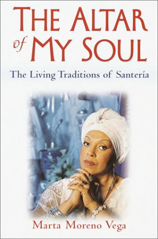 Altar of My Soul The Living Traditions of Santeria  2002 (Reprint) edition cover