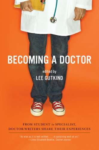 Becoming a Doctor From Student to Specialist, Doctor-Writers Share Their Experiences  2011 9780393334555 Front Cover