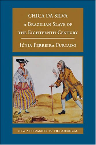 Chica Da Silva A Brazilian Slave of the Eighteenth Century  2008 edition cover