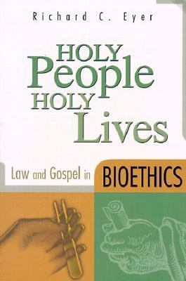Holy People, Holy Lives Law and Gospel in Bioethics  2000 edition cover