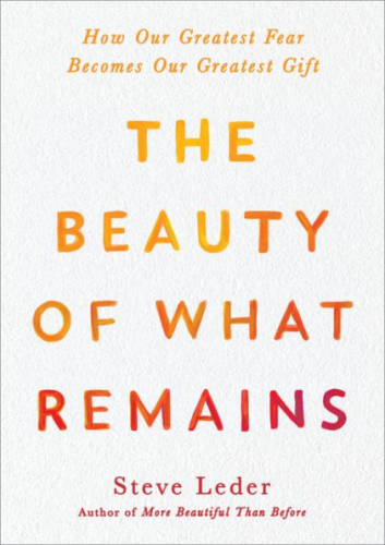 Beauty of What Remains How Our Greatest Fear Becomes Our Greatest Gift N/A 9780593187555 Front Cover