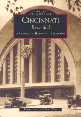 Cincinnati Revealed A Photographic Heritage of the Queen City  2001 9780738519555 Front Cover