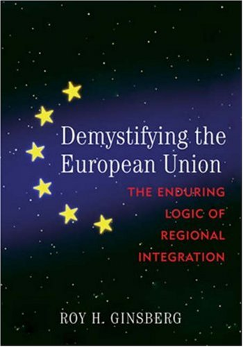 Demystifying the European Union The Enduring Logic of Regional Integration  2007 9780742536555 Front Cover