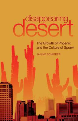 Disappearing Desert The Growth of Phoenix and the Culture of Sprawl  2008 edition cover
