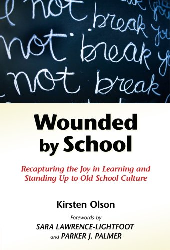 Wounded by School Recapturing the Joy in Learning and Standing up to Old School Culture  2009 (Revised) edition cover