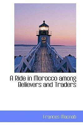 Ride in Morocco among Believers and Traders N/A 9781113463555 Front Cover