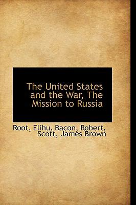 United States and the War, the Mission to Russi N/A 9781113489555 Front Cover