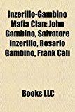 Inzerillo-Gambino Mafia Clan John Gambino, Salvatore Inzerillo, Rosario Gambino, Frank Cali N/A 9781156723555 Front Cover