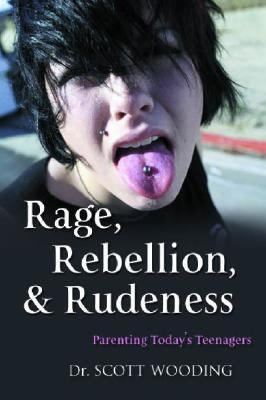 Rage, Rebellion and Rudeness Parenting Teenagers in the New Millennium  2003 9781550417555 Front Cover