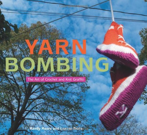 Yarn Bombing The Art of Crochet and Knit Graffiti  2009 edition cover