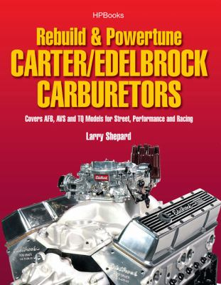 Rebuild and Powetune Carter/Edelbrock Carburetors HP1555 Covers AFB, AVS and TQ Models for Street, Performance and Racing N/A 9781557885555 Front Cover