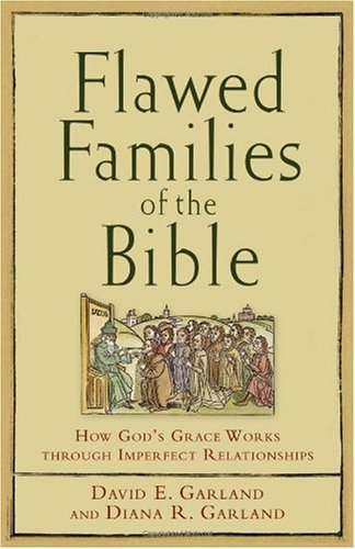 Flawed Families of the Bible How God's Grace Works Through Imperfect Relationships  2007 edition cover