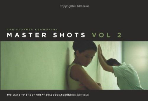 Master Shots 100 Ways to Shoot Great Dialogue Scenes 2nd 2011 edition cover
