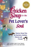 Chicken Soup for the Pet Lover's Soul Stories about Pets As Teachers, Healers, Heroes and Friends N/A edition cover