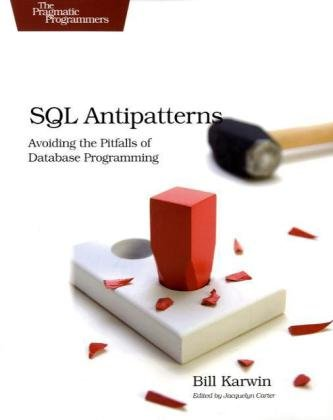 SQL Antipatterns Avoiding the Pitfalls of Database Programming  2010 9781934356555 Front Cover
