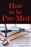 How to Be Pre-Med A Harvard MD's Medical School Preparation Guide for Students and Parents  2013 edition cover