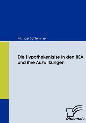 Die Hypothekenkrise in Den Usa und Ihre Auswirkungen   2008 9783836667555 Front Cover