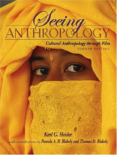 Seeing Anthropology Cultural Anthropology Through Film 4th 2007 (Revised) edition cover