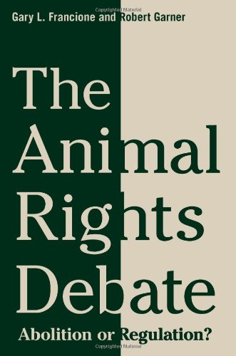 Animal Rights Debate Abolition or Regulation?  2010 edition cover