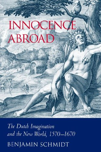 Innocence Abroad The Dutch Imagination and the New World, 1570-1670  2006 9780521024556 Front Cover