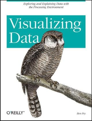Visualizing Data Exploring and Explaining Data with the Processing Environment  2008 edition cover