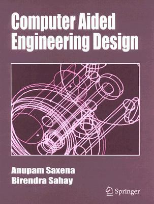 Computer Aided Engineering Design   2005 9781402025556 Front Cover