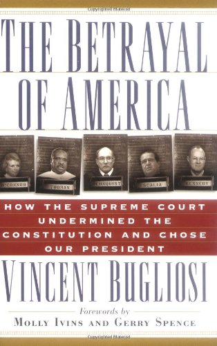 Betrayal of America How the Supreme Court Undermined the Constitution and Chose Our President  2001 edition cover