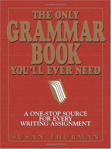 Only Grammar Book You'll Ever Need A One-Stop Source for Every Writing Assignment 2nd 2003 9781580628556 Front Cover