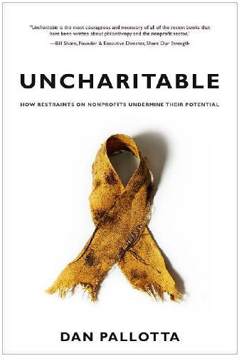 Uncharitable How Restraints on Nonprofits Undermine Their Potential N/A edition cover