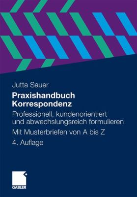 Praxishandbuch Korrespondenz: Professionell, Kundenorientiert Und Abwechslungsreich Formulieren. Mit Musterbriefen Von a Bis Z  2012 edition cover