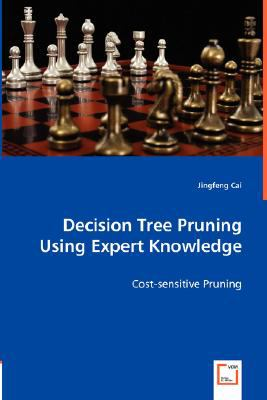 Decision Tree Pruning Using Expert Knowledge N/A 9783836491556 Front Cover