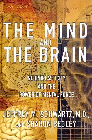 Mind and the Brain Neuroplasticity and the Power of Mental Force  2002 edition cover