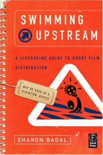 Swimming Upstream A Lifesaving Guide to Short Film Distribution  2008 9780240809557 Front Cover