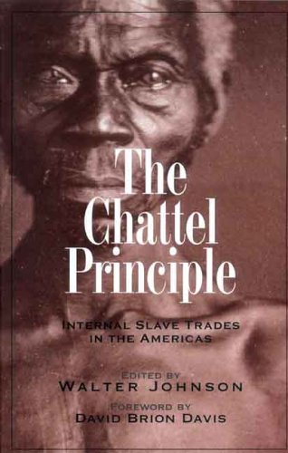 Chattel Principle Internal Slave Trades in the Americas  2005 9780300103557 Front Cover