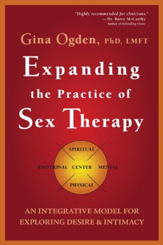 Expanding the Practice of Sex Therapy An Integrative Model for Exploring Desire and Intimacy  2013 edition cover