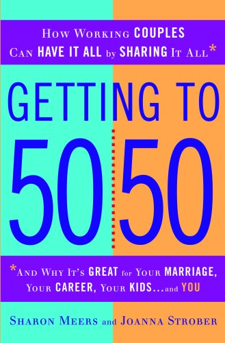 Getting To 50/50 How Working Couples Can Have It All by Sharing It All  2009 edition cover