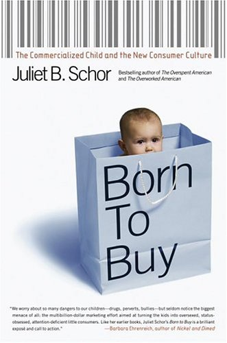 Born to Buy The Commercialized Child and the New Consumer Culture  2004 edition cover