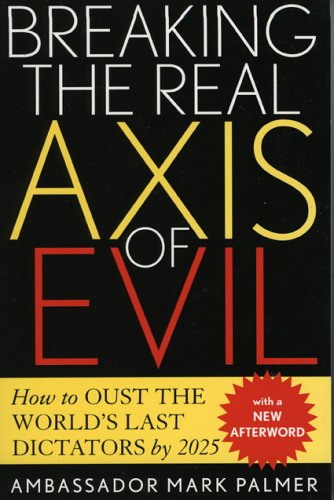 Breaking the Real Axis of Evil How to Oust the World's Last Dictators by 2025  2005 9780742532557 Front Cover