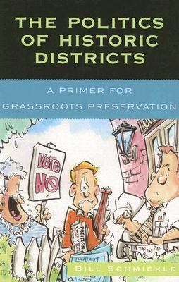 Politics of Historic Districts A Primer for Grassroots Preservation  2006 9780759107557 Front Cover