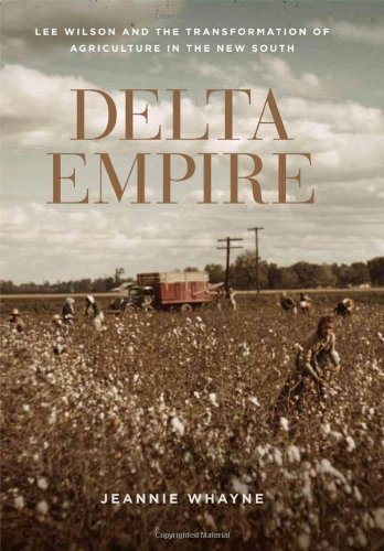 Delta Empire Lee Wilson and the Transformation of Agriculture in the New South  2011 edition cover