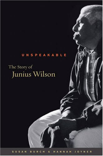 Unspeakable The Story of Junius Wilson  2007 edition cover