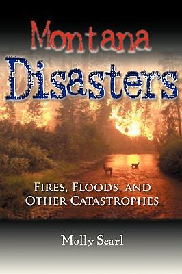 Montana Disasters More Than 100 Years of Fires, Floods, and Other Catastrophes N/A 9780871089557 Front Cover