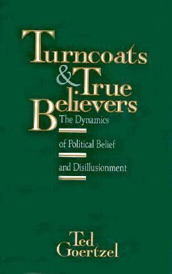Turncoats and True Believers The Dynamics of Political Belief and Disillusionment  1992 9780879757557 Front Cover