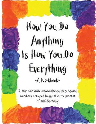 How You Do Anything Is How You Do Everything A Workbook  1988 edition cover