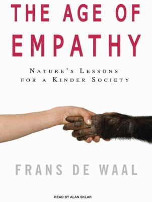 The Age of Empathy: Nature's Lessons for a Kinder Society  2009 9781400163557 Front Cover