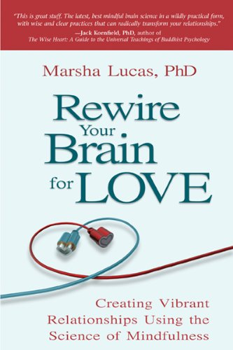 Rewire Your Brain for Love Creating Vibrant Relationships Using the Science of Mindfulness N/A 9781401942557 Front Cover