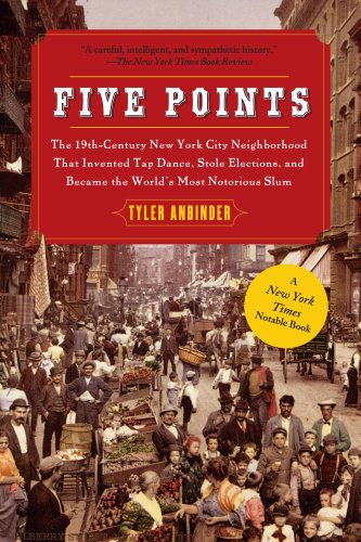 Five Points The 19th Century New York City Neighborhood That Invented Tap Dance, Stole Elections, and Became the World's Most Notorious Slum  2010 edition cover